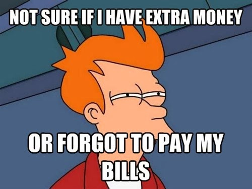 not sure if I have extra money or forgot to pay my bills dr heckle funny memes