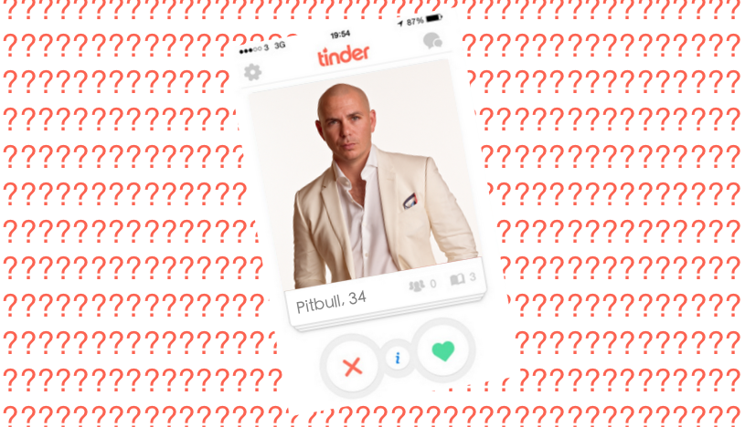 Are these Pitbull lyrics or Tinder profiles?